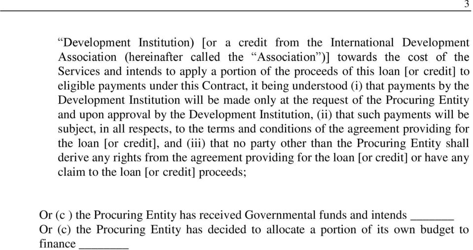 Entity and upon approval by the Development Institution, (ii) that such payments will be subject, in all respects, to the terms and conditions of the agreement providing for the loan [or credit], and
