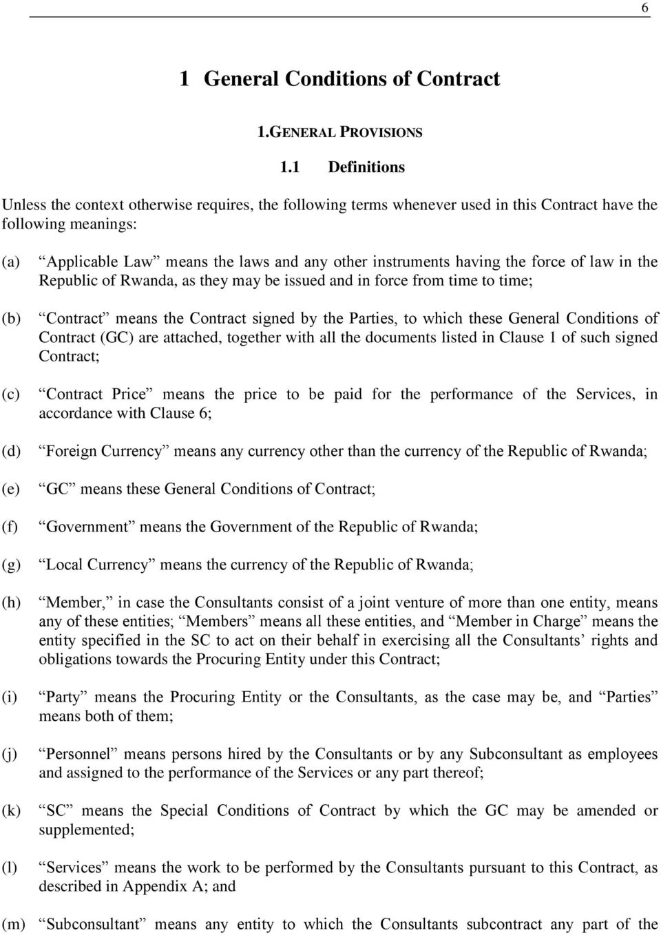 the laws and any other instruments having the force of law in the Republic of Rwanda, as they may be issued and in force from time to time; Contract means the Contract signed by the Parties, to which