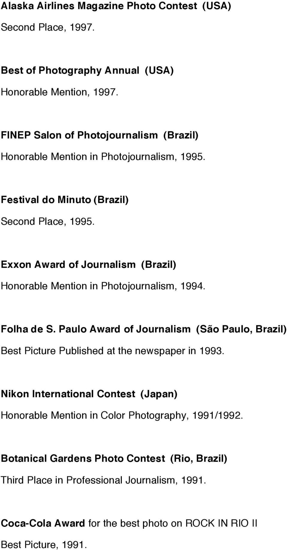 Exxon Award of Journalism (Brazil) Honorable Mention in Photojournalism, 1994. Folha de S.