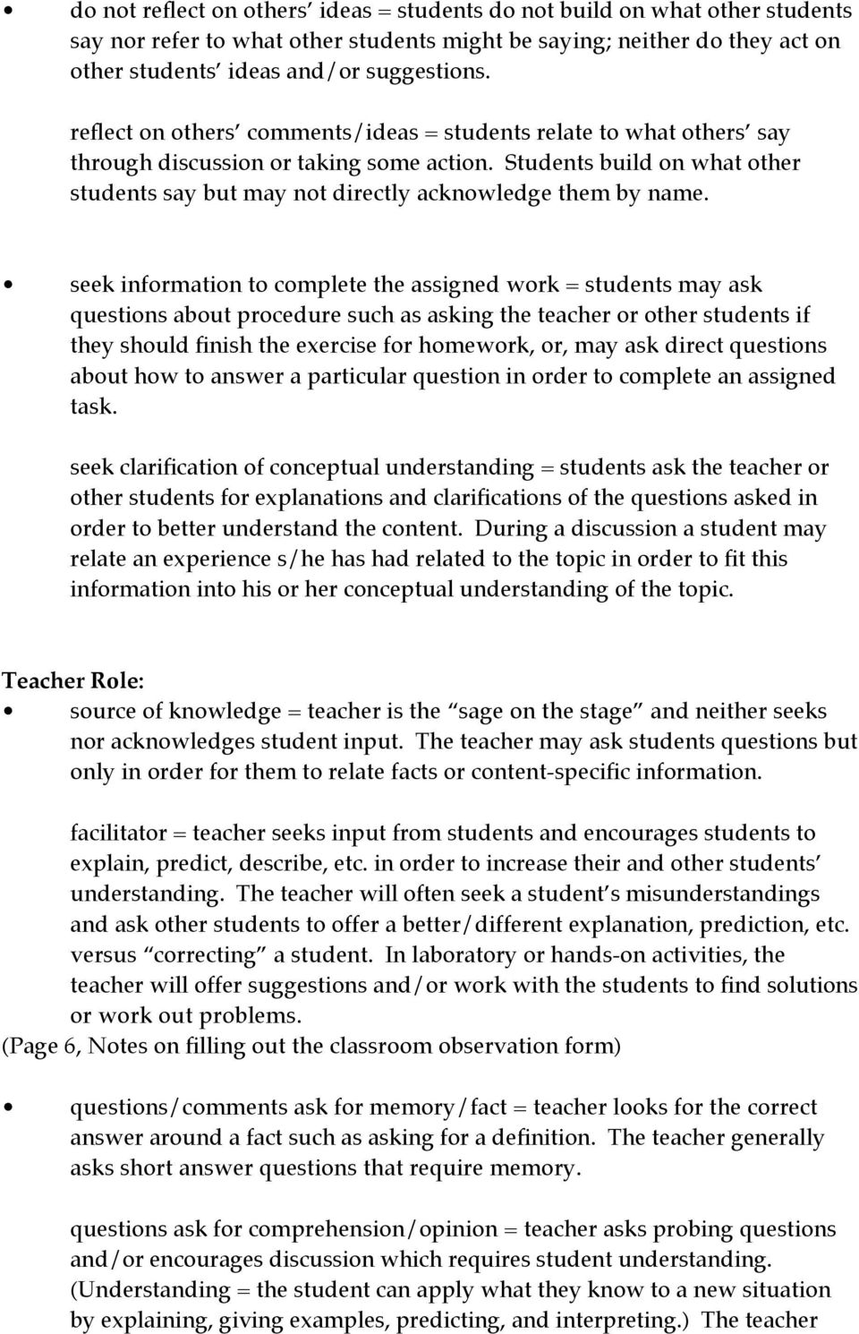 seek information to complete the assigned work = students may ask questions about procedure such as asking the teacher or other students if they should finish the exercise for homework, or, may ask