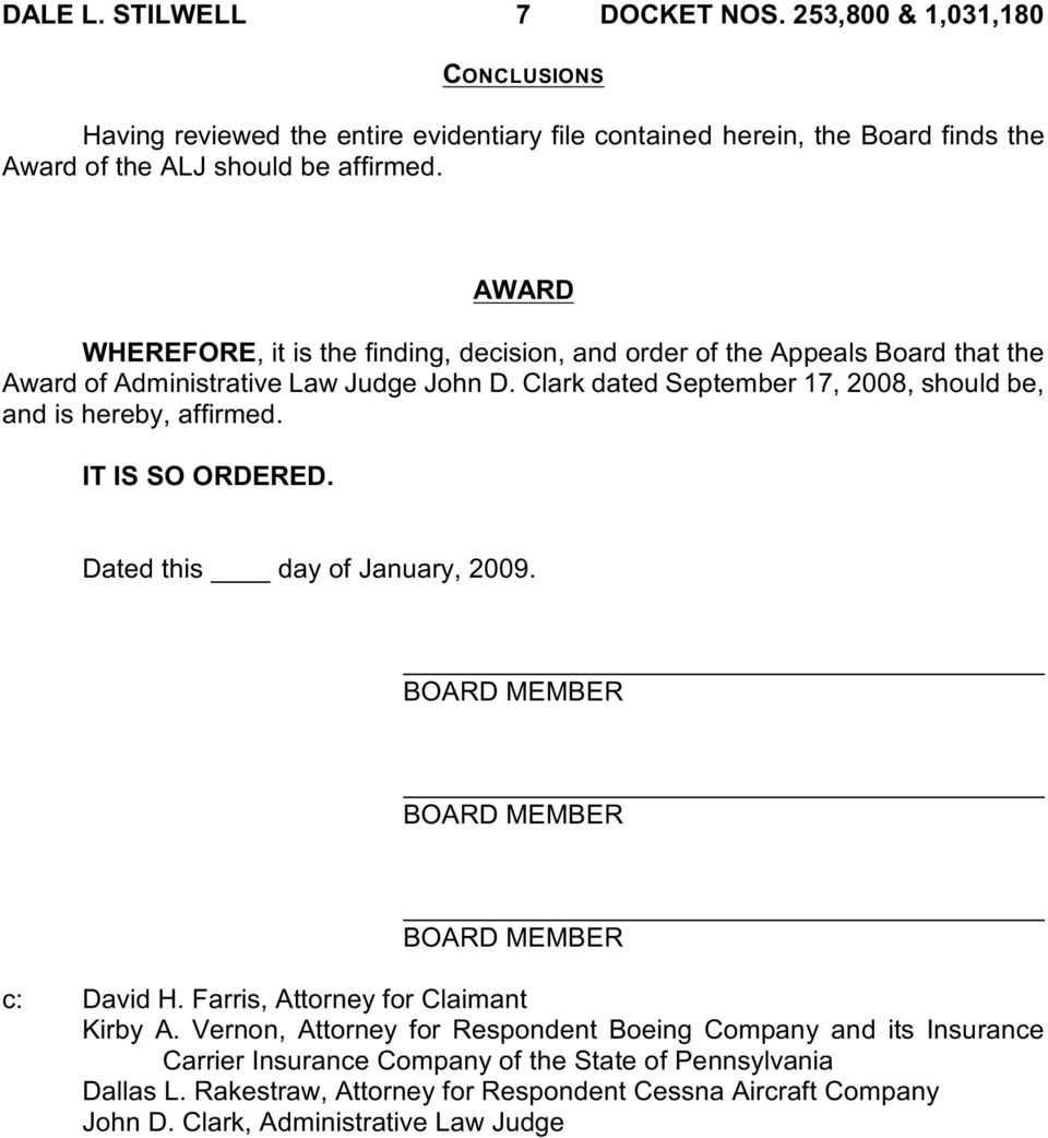 Clark dated September 17, 2008, should be, and is hereby, affirmed. IT IS SO ORDERED. Dated this day of January, 2009. BOARD MEMBER BOARD MEMBER BOARD MEMBER c: David H.