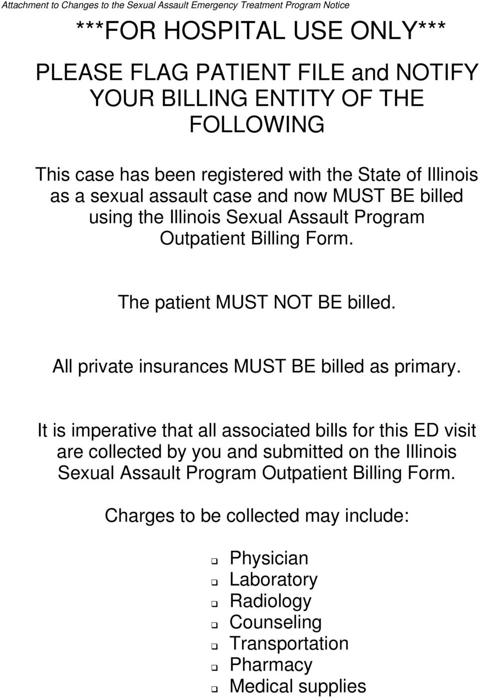 Form. The patient MUST NOT BE billed. All private insurances MUST BE billed as primary.