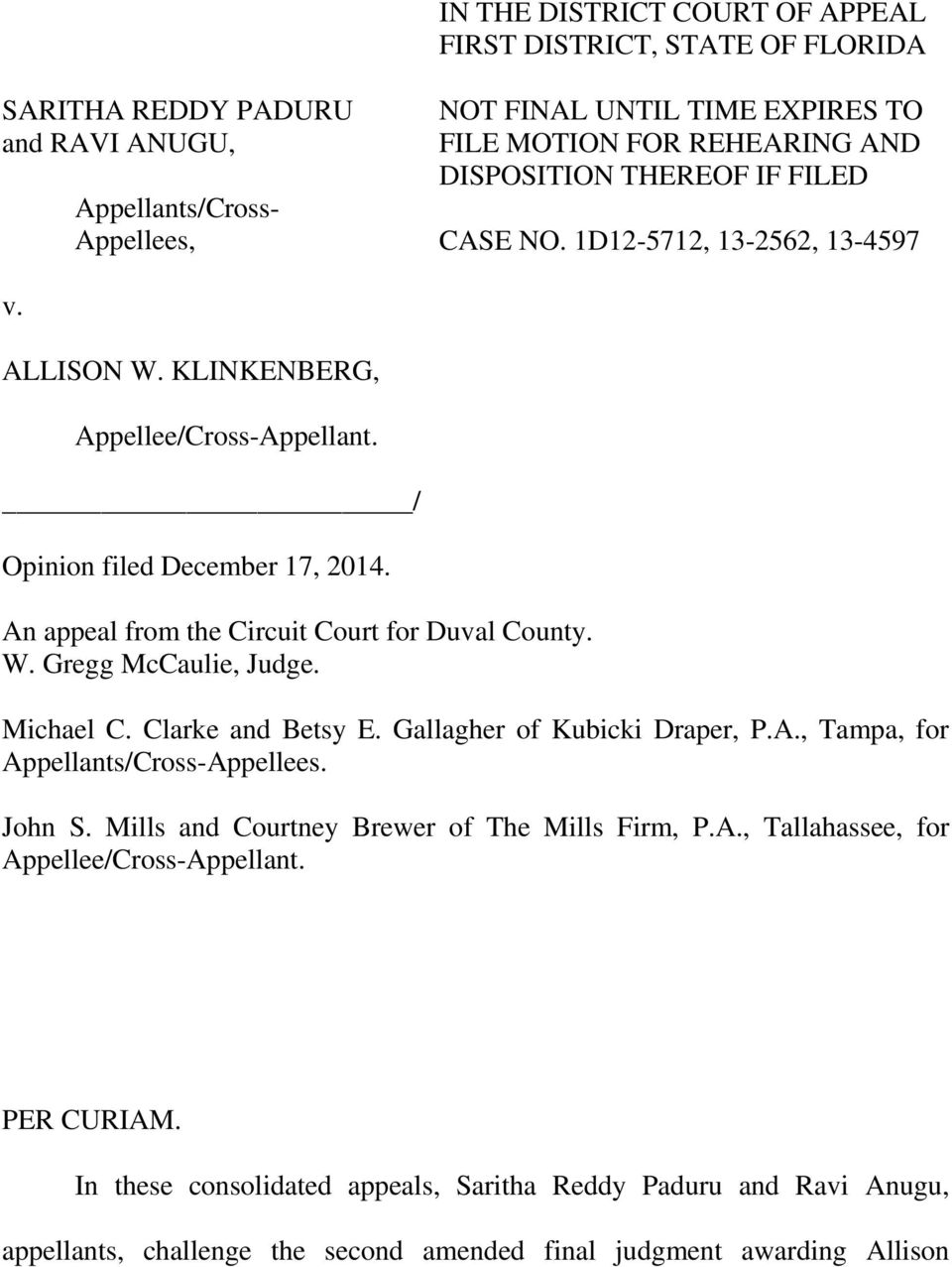 An appeal from the Circuit Court for Duval County. W. Gregg McCaulie, Judge. Michael C. Clarke and Betsy E. Gallagher of Kubicki Draper, P.A., Tampa, for Appellants/Cross-Appellees. John S.