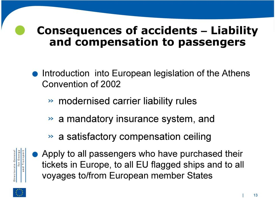 liability rules» a mandatory insurance system, and» a satisfactory compensation ceiling.
