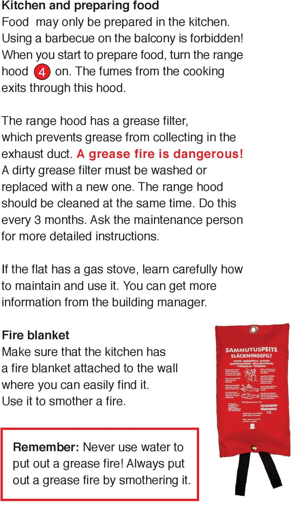 A dirty grease filter must be washed or replaced with a new one. The range hood should be cleaned at the same time. Do this every months. Ask the maintenance person for more detailed instructions.