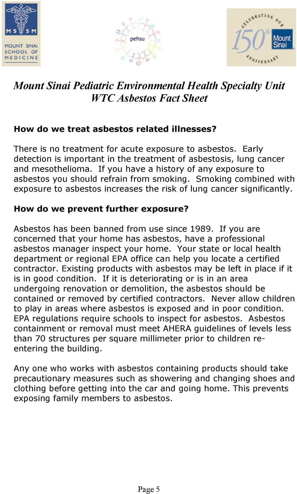 How do we prevent further exposure? Asbestos has been banned from use since 1989. If you are concerned that your home has asbestos, have a professional asbestos manager inspect your home.