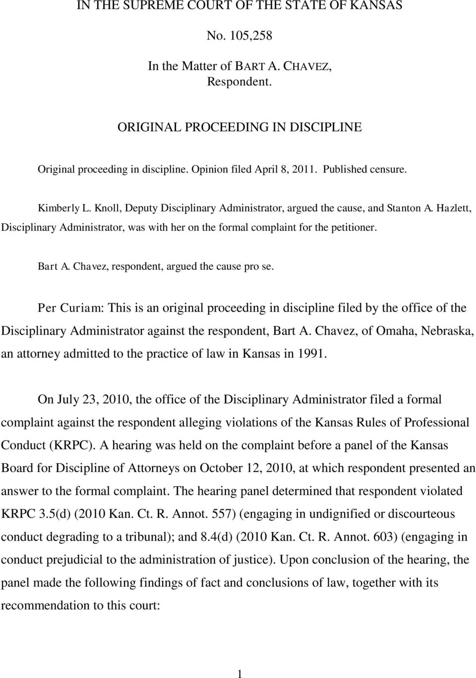 Bart A. Chavez, respondent, argued the cause pro se. Per Curiam: This is an original proceeding in discipline filed by the office of the Disciplinary Administrator against the respondent, Bart A.