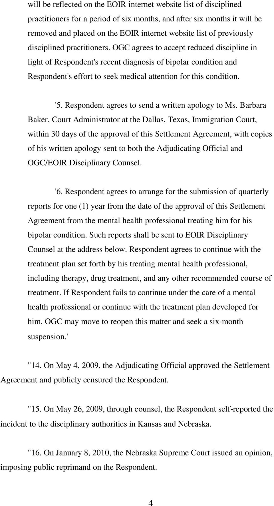 OGC agrees to accept reduced discipline in light of Respondent's recent diagnosis of bipolar condition and Respondent's effort to seek medical attention for this condition. '5.
