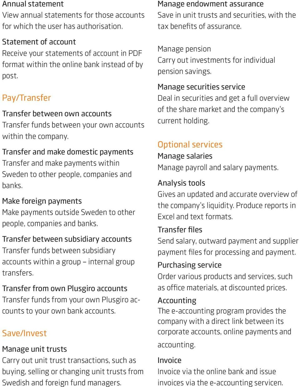 Pay/Transfer Transfer between own accounts Transfer funds between your own accounts within the company.
