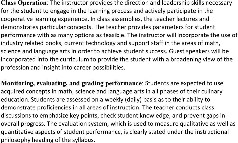 The instructor will incorporate the use of industry related books, current technology and support staff in the areas of math, science and language arts in order to achieve student success.