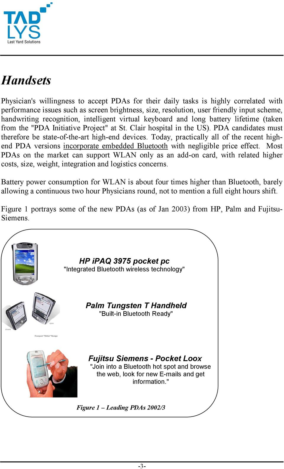 PDA candidates must therefore be state-of-the-art high-end devices. Today, practically all of the recent highend PDA versions incorporate embedded Bluetooth with negligible price effect.