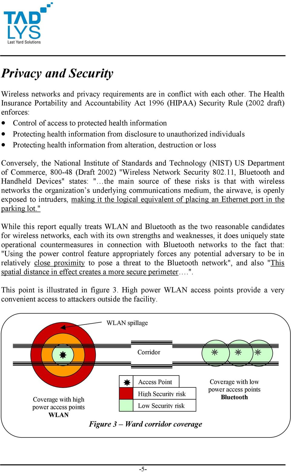 disclosure to unauthorized individuals Protecting health information from alteration, destruction or loss Conversely, the National Institute of Standards and Technology (NIST) US Department of