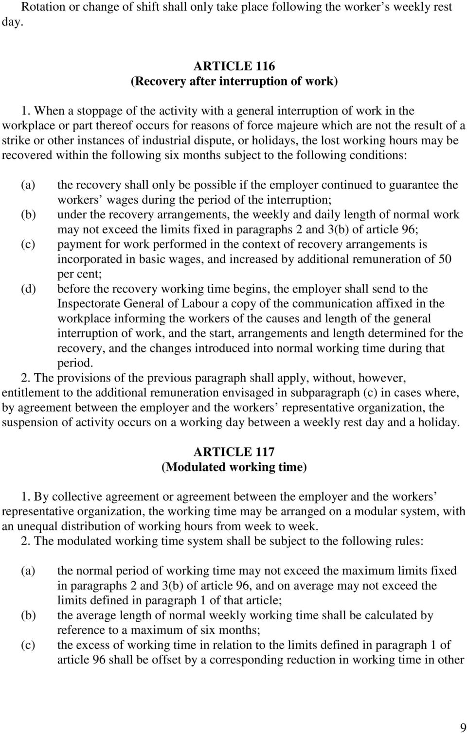 industrial dispute, or holidays, the lost working hours may be recovered within the following six months subject to the following conditions: the recovery shall only be possible if the employer