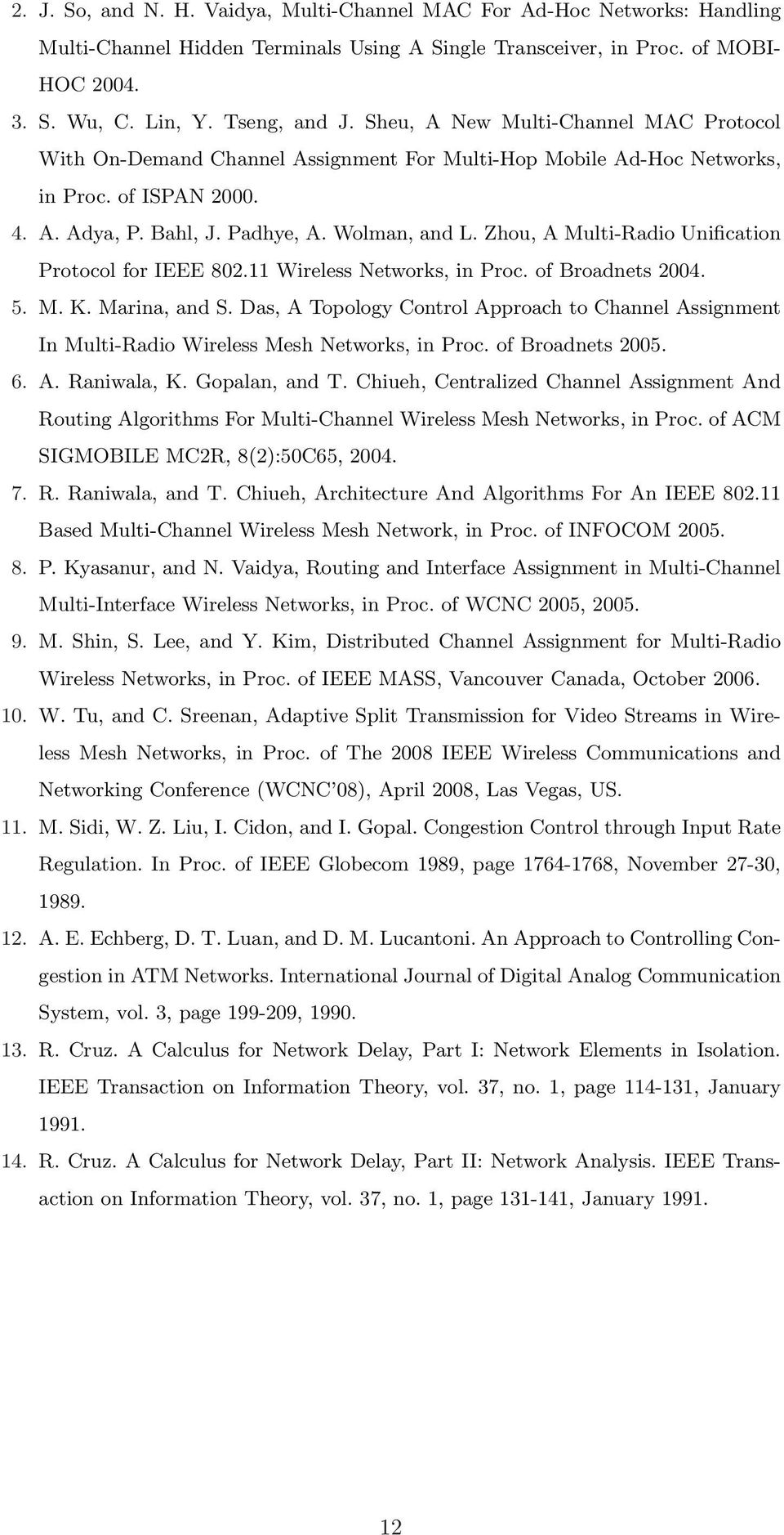 Zhou, A Multi-Radio Unification Protocol for IEEE 802.11 Wireless Networks, in Proc. of Broadnets 2004. 5. M. K. Marina, and S.
