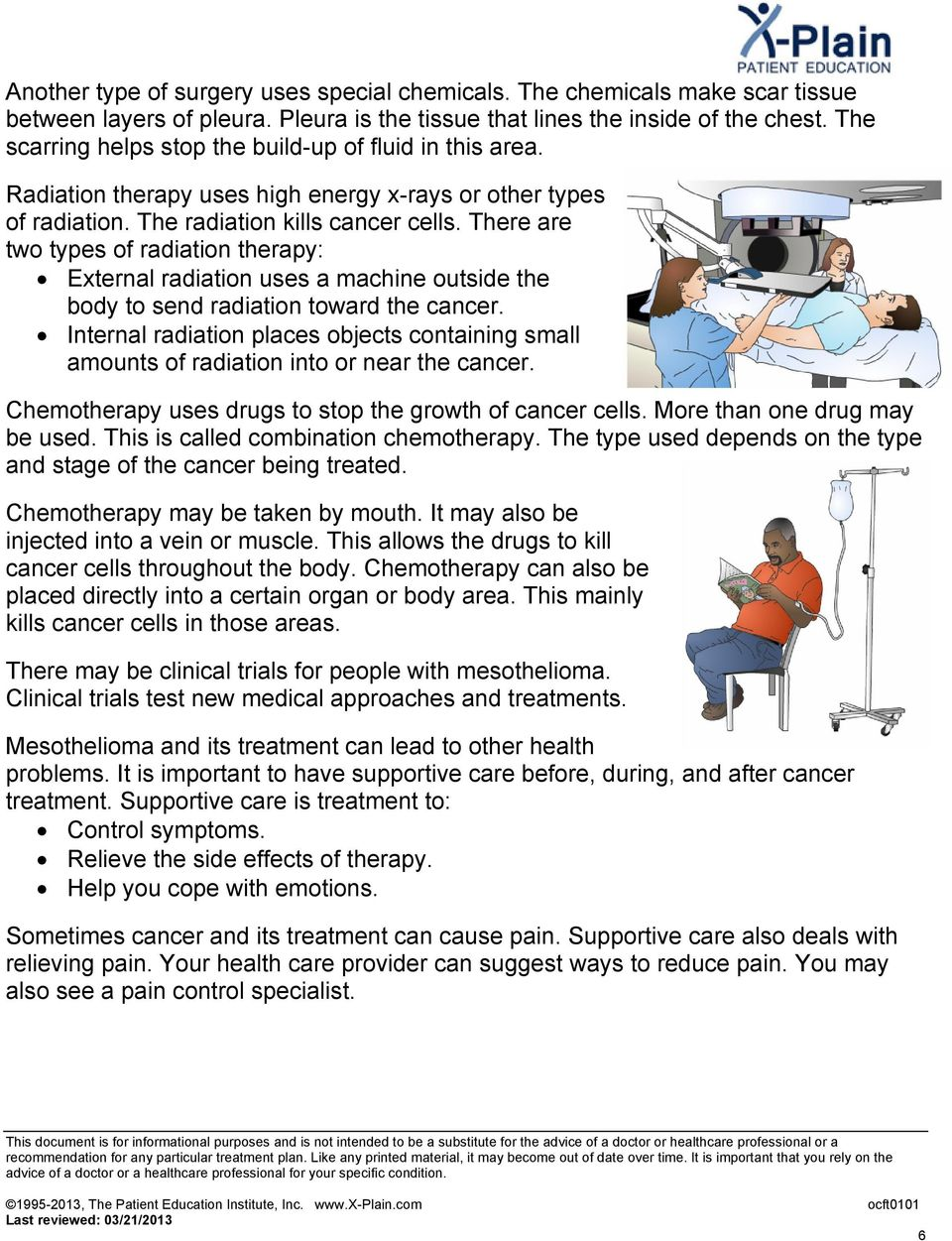 There are two types of radiation therapy: External radiation uses a machine outside the body to send radiation toward the cancer.