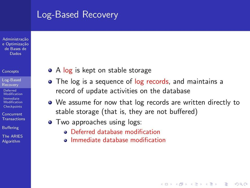 now that log records are written directly to stable storage (that is, they are not