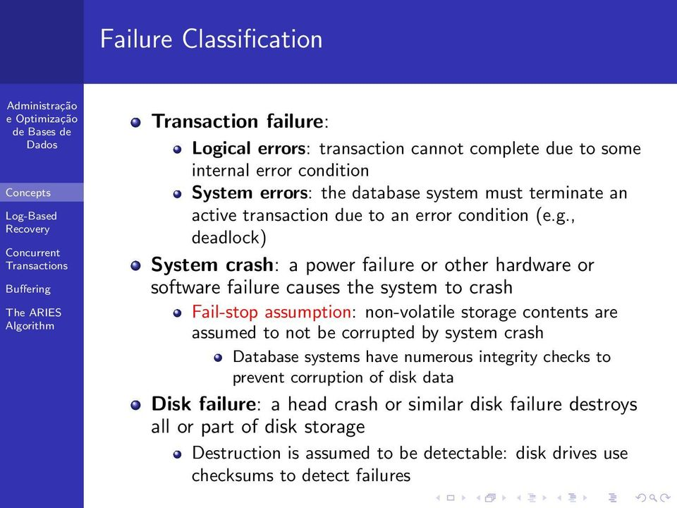 , deadlock) System crash: a power failure or other hardware or software failure causes the system to crash Fail-stop assumption: non-volatile storage contents are assumed