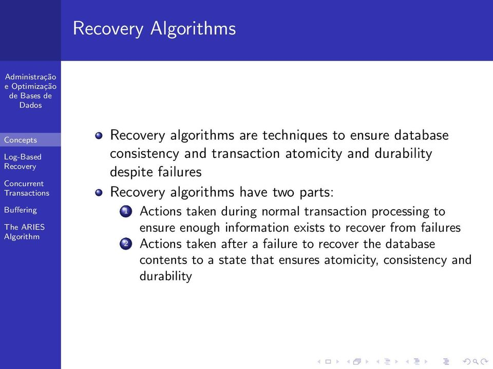 transaction processing to ensure enough information exists to recover from failures 2 Actions