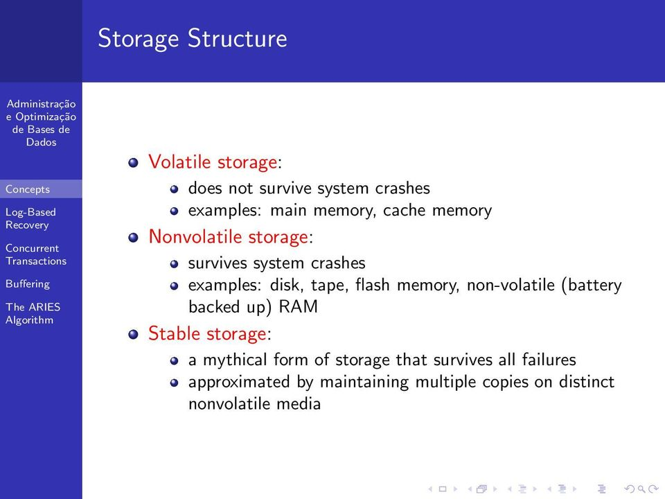memory, non-volatile (battery backed up) RAM Stable storage: a mythical form of storage