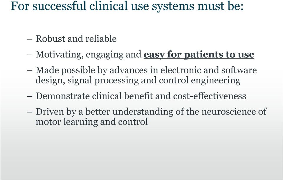 design, signal processing and control engineering Demonstrate clinical benefit and