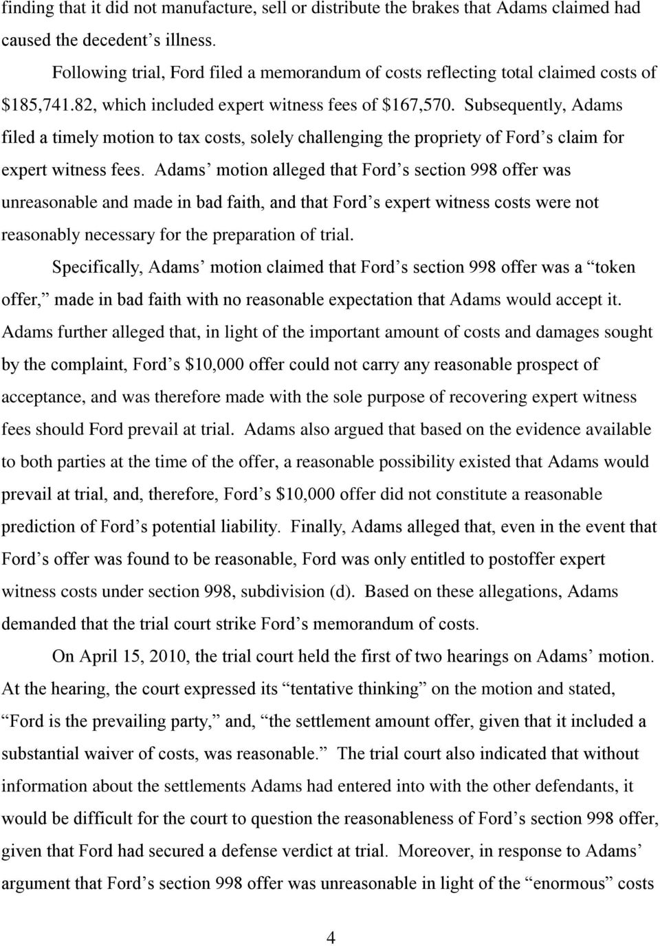 Subsequently, Adams filed a timely motion to tax costs, solely challenging the propriety of Ford s claim for expert witness fees.