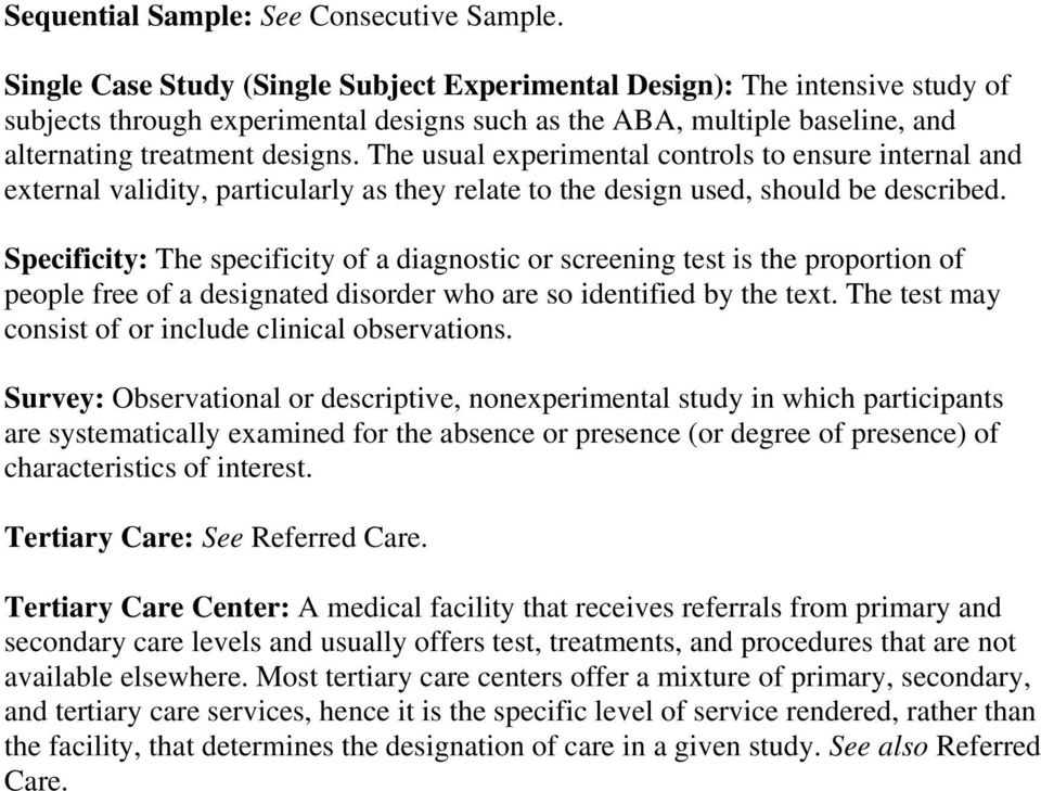 The usual experimental controls to ensure internal and external validity, particularly as they relate to the design used, should be described.