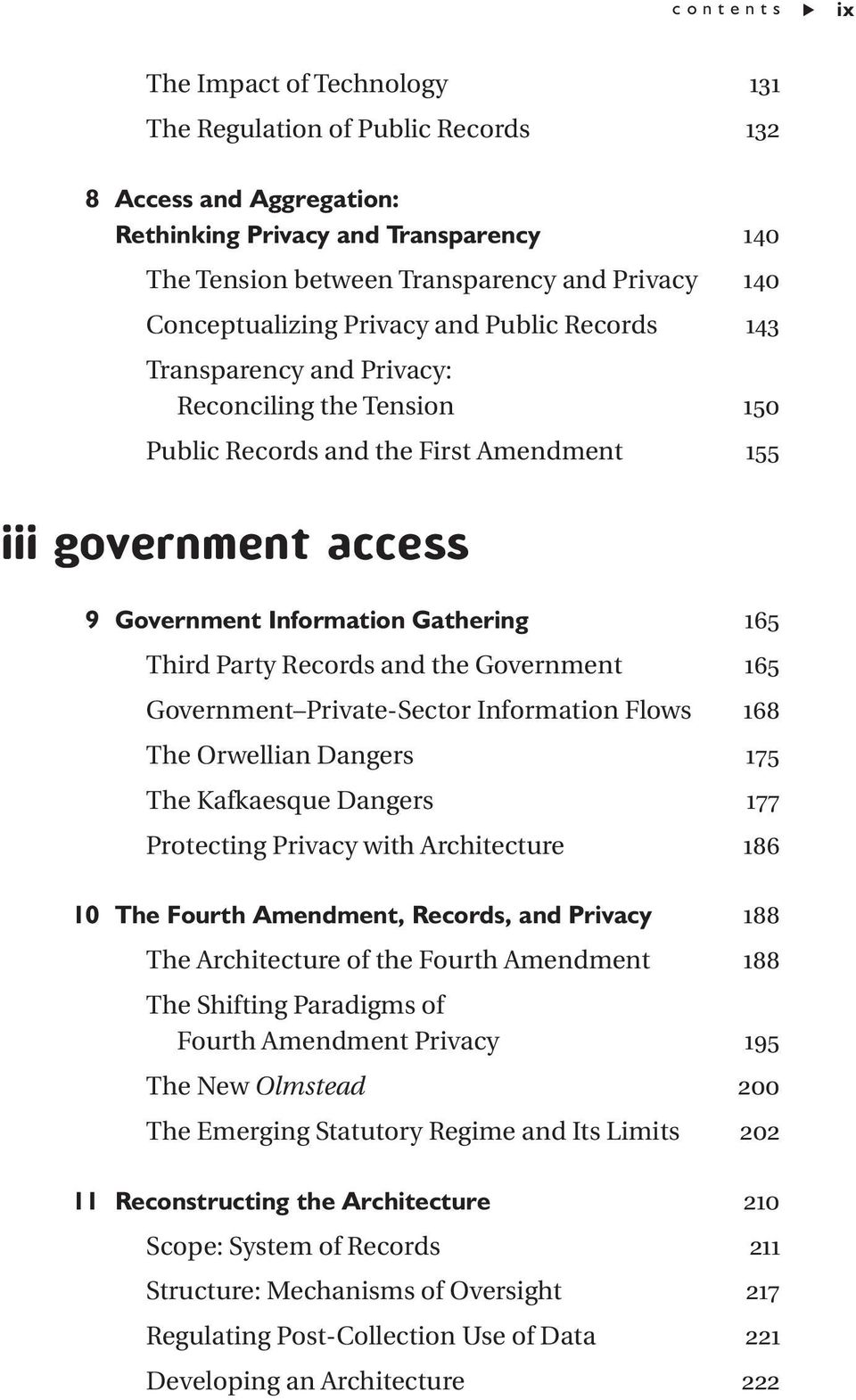 Gathering 165 Third Party Records and the Government 165 Government Private-Sector Information Flows 168 The Orwellian Dangers 175 The Kafkaesque Dangers 177 Protecting Privacy with Architecture 186