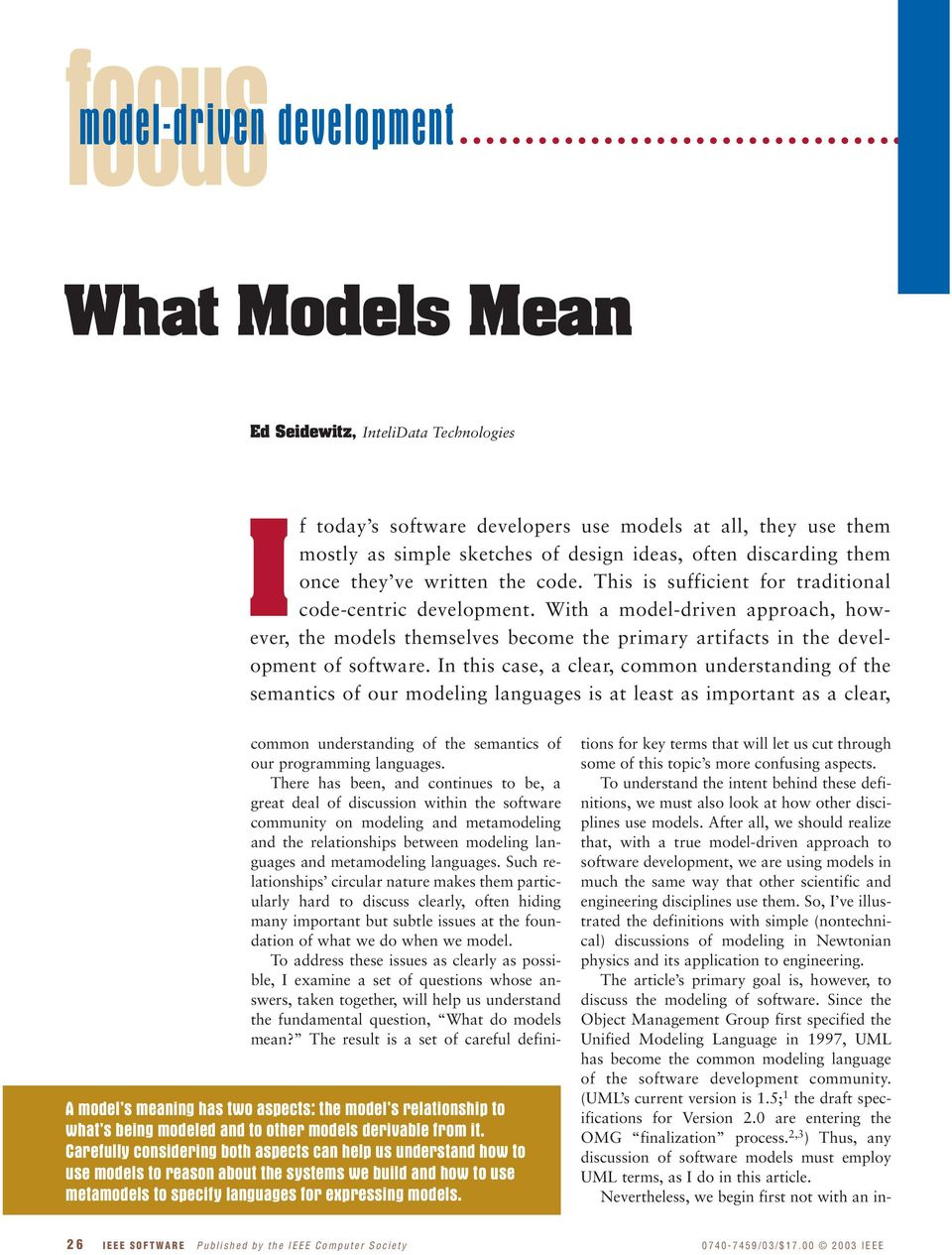 With a model-driven approach, however, the models themselves become the primary artifacts in the development of software.