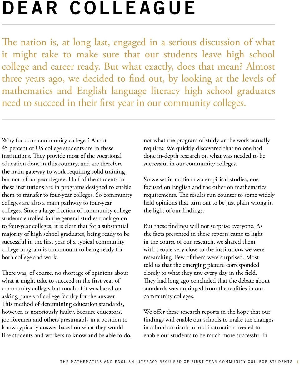 Almost three years ago, we decided to find out, by looking at the levels of mathematics and English language literacy high school graduates need to succeed in their first year in our community
