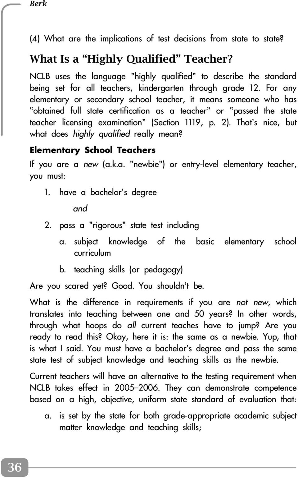 For any elementary or secondary school teacher, it means someone who has obtained full state certification as a teacher or passed the state teacher licensing examination (Section 1119, p. 2).