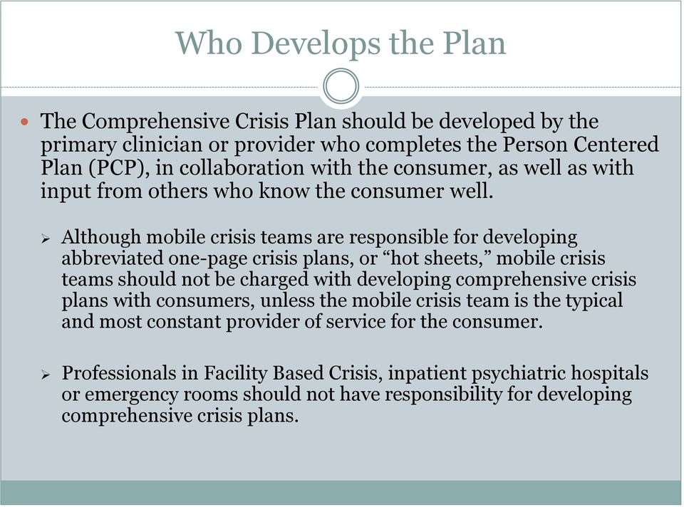 Although mobile crisis teams are responsible for developing abbreviated one-page crisis plans, or hot sheets, mobile crisis teams should not be charged with developing comprehensive