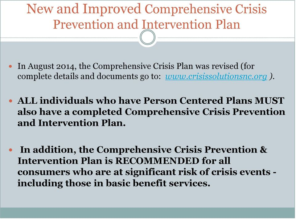 ALL individuals who have Person Centered Plans MUST also have a completed Comprehensive Crisis Prevention and Intervention Plan.
