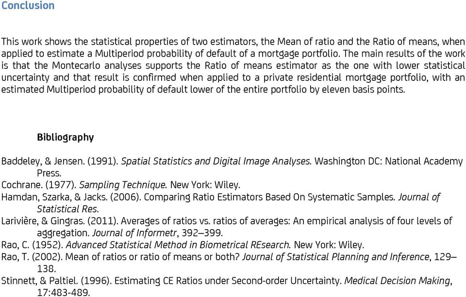 The main results of the work is that the Montecarlo analyses supports the Ratio of means estimator as the one with lower statistical uncertainty and that result is confirmed when applied to a private