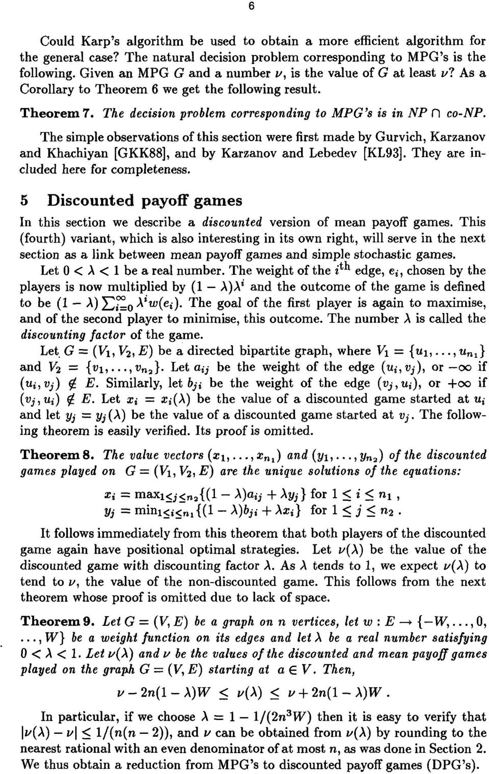 The simple observations of this section were first made by Gurvich, Karzanov and Khachiyan [GKK88], and by Karzanov and Lebedev [KL93]. They are included here for completeness.