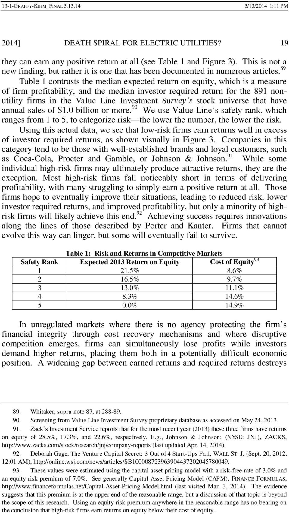 89 Table 1 contrasts the median expected return on equity, which is a measure of firm profitability, and the median investor required return for the 891 nonutility firms in the Value Line Investment
