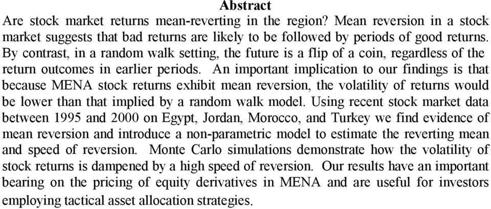 An important implication to our findings is that because MENA stock returns exhibit mean reversion, the volatility of returns would be lower than that implied by a random walk model.
