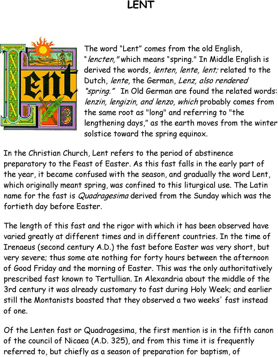 "In Old German are found the related words: lenzin, lengizin, and lenzo, which probably comes from the same root as ""long"" and referring to ""the lengthening days, as the earth moves from the winter"