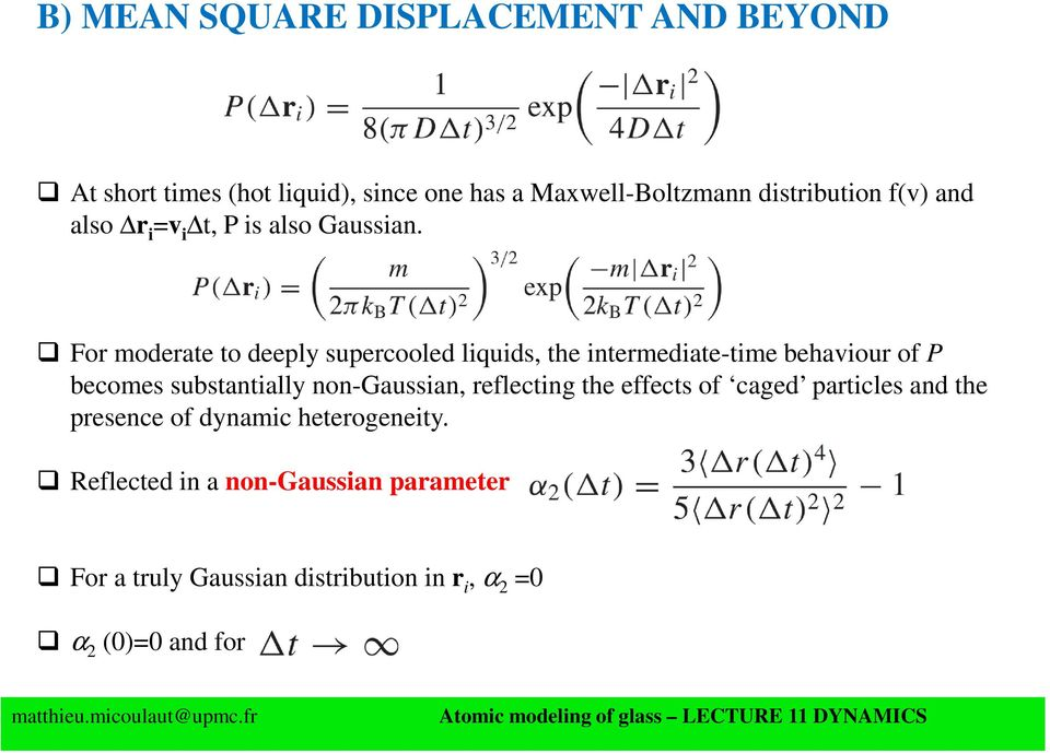 For moderate to deeply supercooled liquids, the intermediate-time behaviour of P becomes substantially non-gaussian,