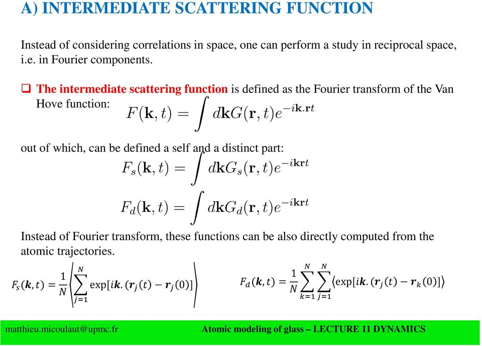 The intermediate scattering function is defined as the Fourier transform of the Van Hove function: out of which,