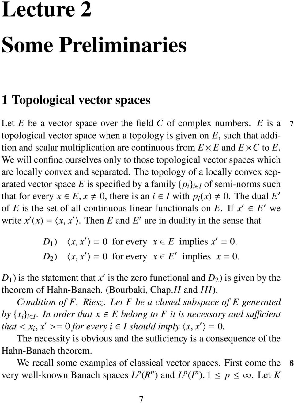 We will confine ourselves only to those topological vector spaces which are locally convex and separated.
