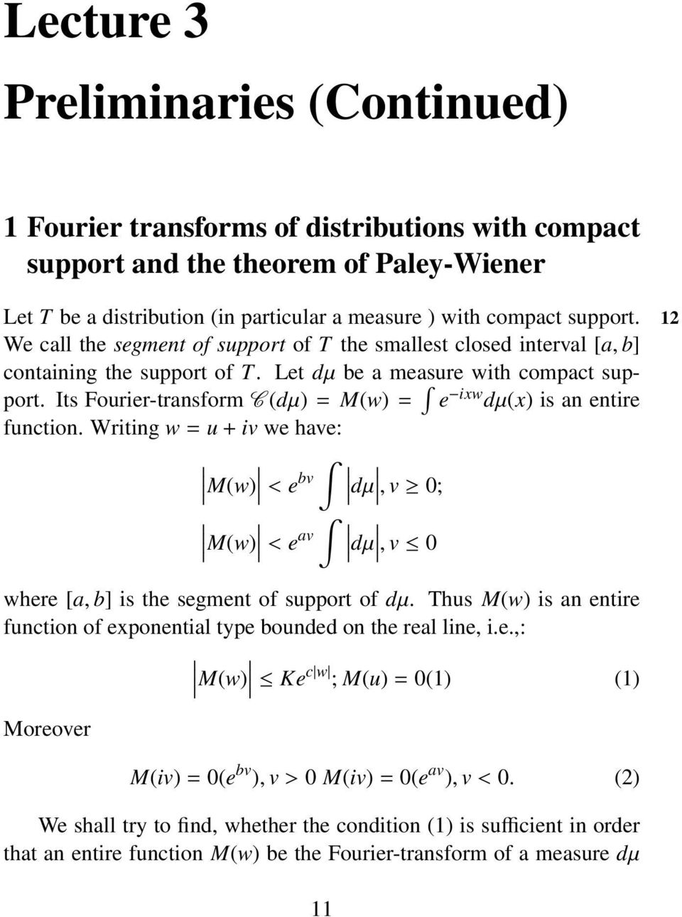 Its Fourier-transform C (dµ)= M(w)= e ixw dµ(x) is an entire function. Writing w = u + iv we have: M(w) <e bv dµ, v 0; M(w) <e av dµ, v 0 where [a, b] is the segment of support of dµ.