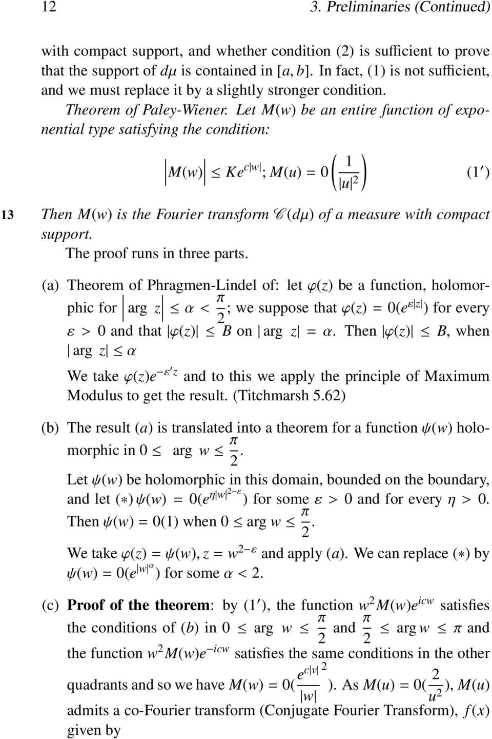 Let M(w) be an entire function of exponential type satisfying the condition: ( ) M(w) 1 Ke c w ; M(u)=0 u 2 (1 ) 13 Then M(w) is the Fourier transform C (dµ) of a measure with compact support.