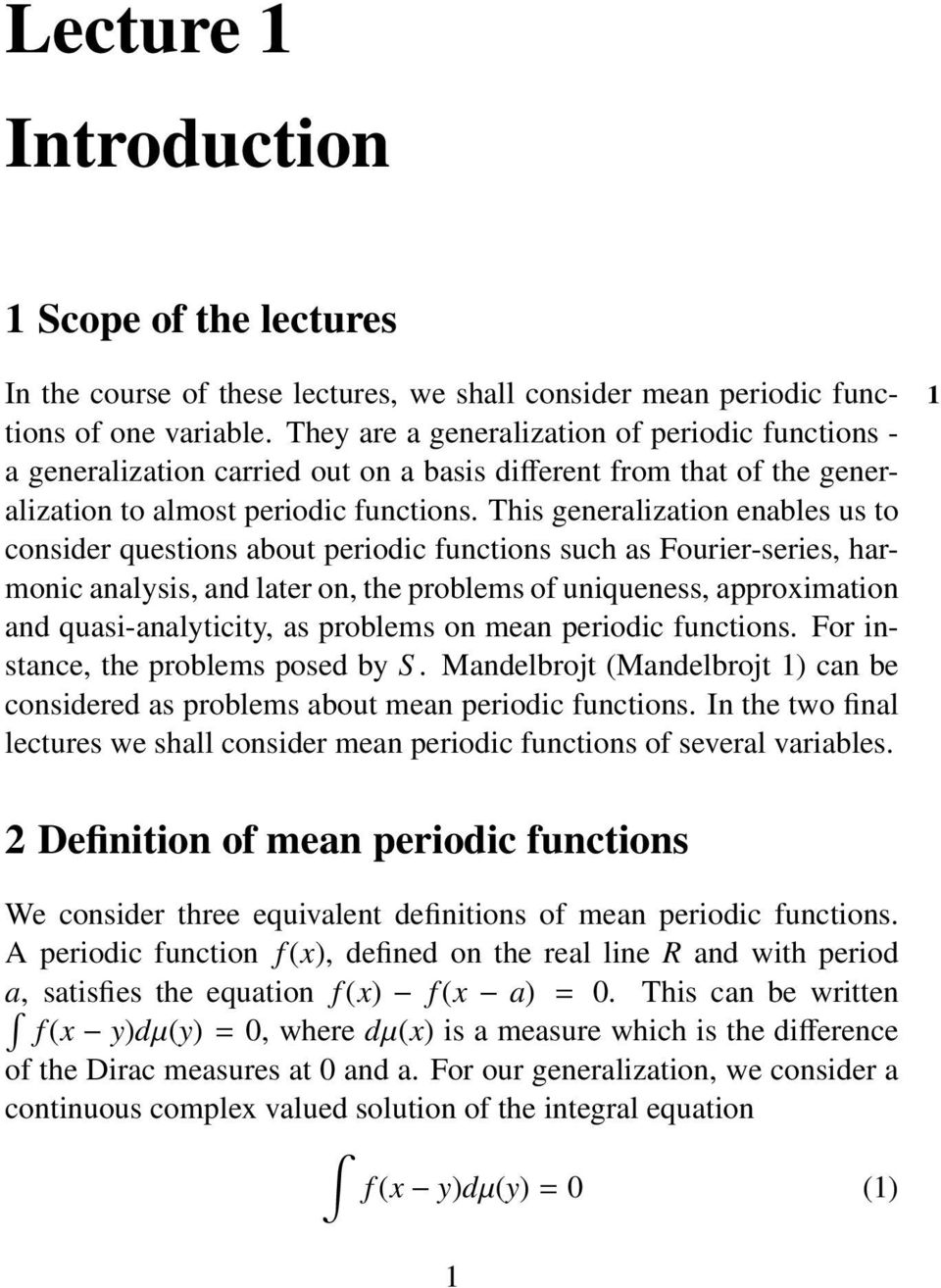 This generalization enables us to consider questions about periodic functions such as Fourier-series, harmonic analysis, and later on, the problems of uniqueness, approximation and quasi-analyticity,