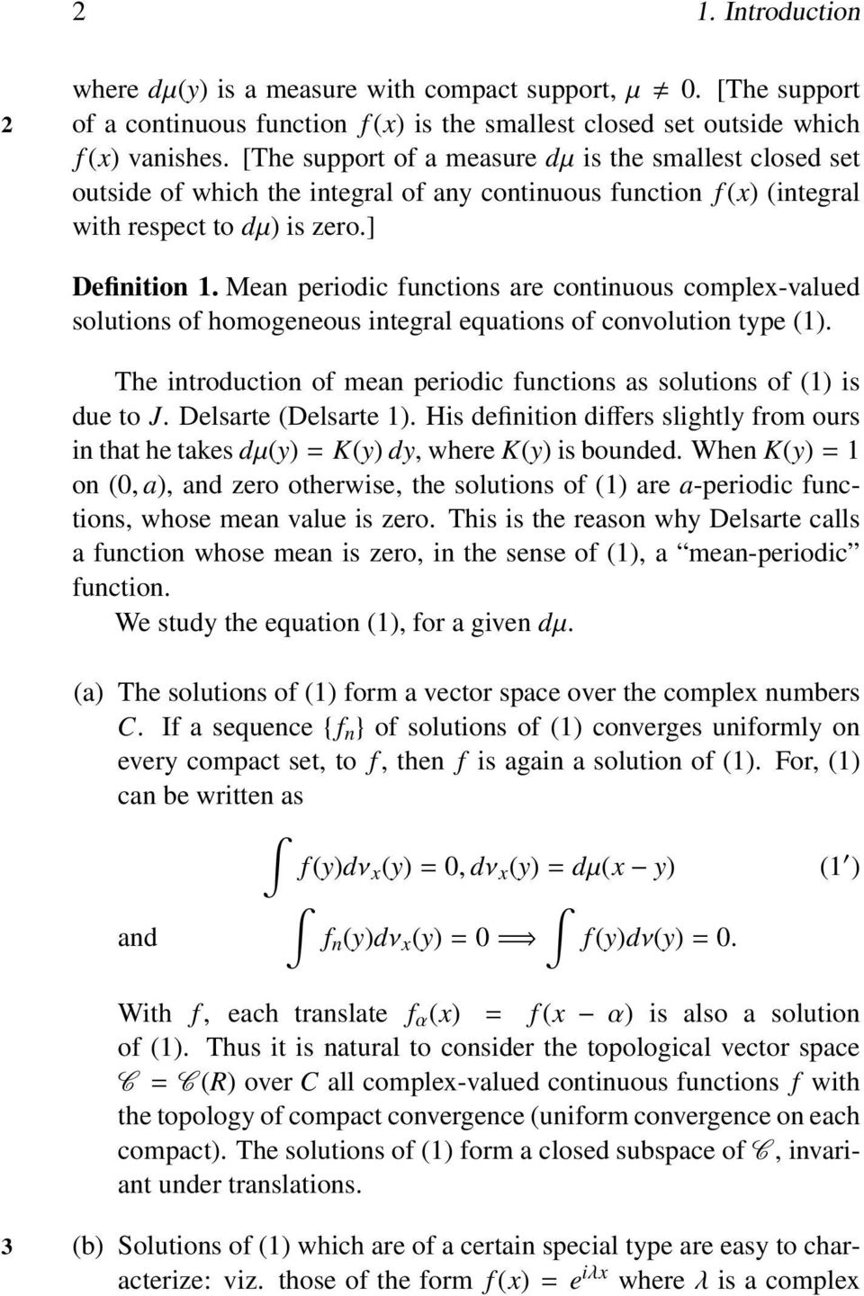 Mean periodic functions are continuous complex-valued solutions of homogeneous integral equations of convolution type (1). The introduction of mean periodic functions as solutions of (1) is due to J.
