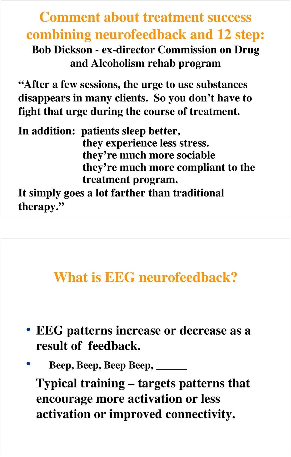 they re much more sociable they re much more compliant to the treatment program. It simply goes a lot farther than traditional therapy. What is EEG neurofeedback?