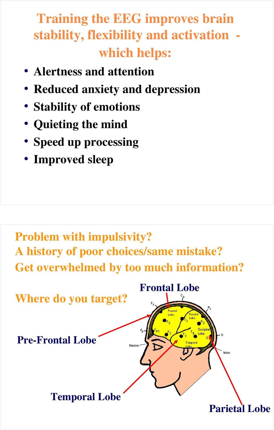 processing Improved sleep Problem with impulsivity? A history of poor choices/same mistake?