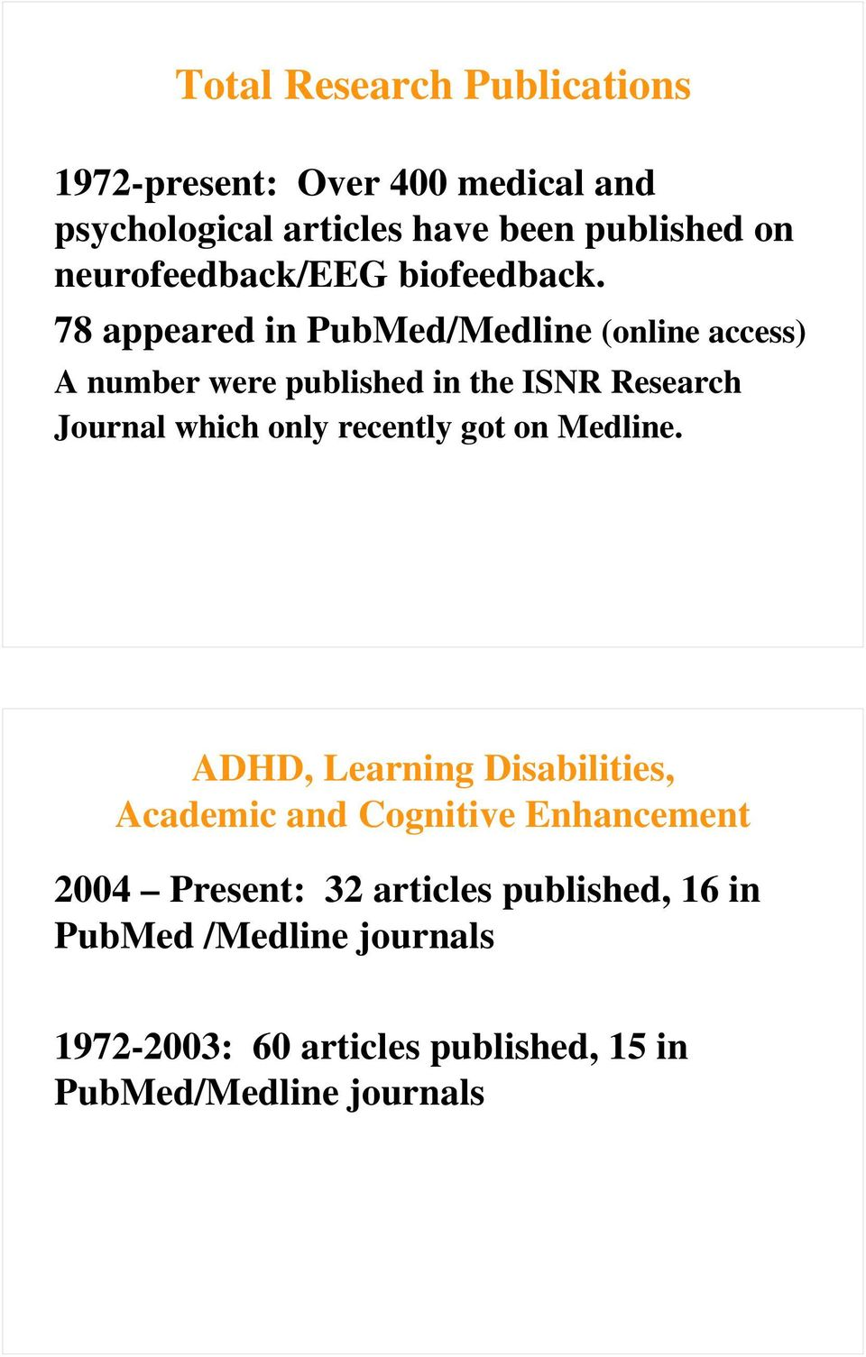78 appeared in PubMed/Medline (online access) A number were published in the ISNR Research Journal which only