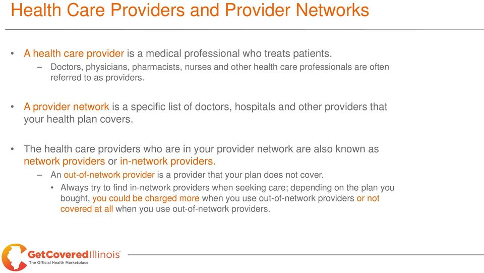 A provider network is a specific list of doctors, hospitals and other providers that your health plan covers.
