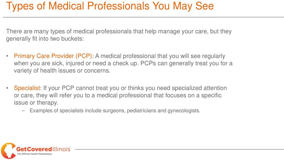 PCPs can generally treat you for a variety of health issues or concerns.