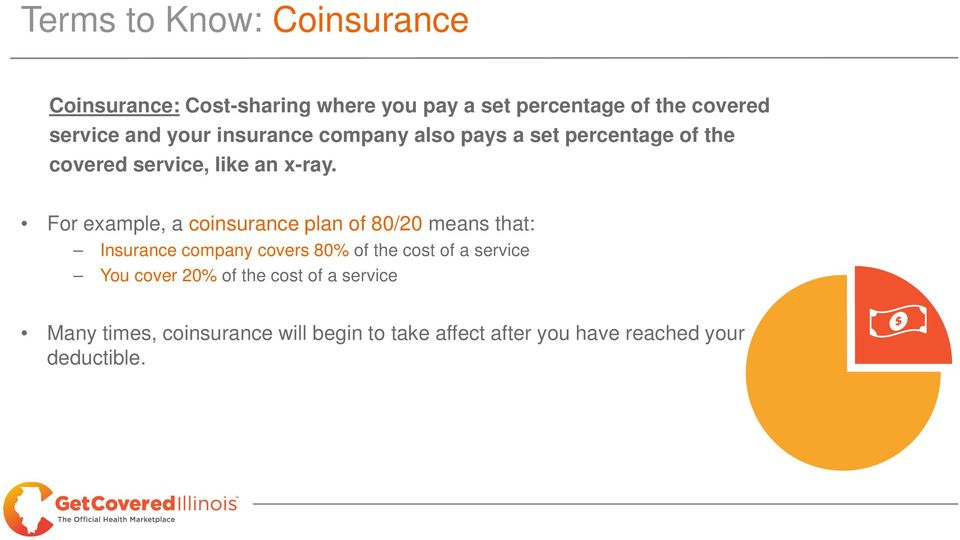 For example, a coinsurance plan of 80/20 means that: Insurance company covers 80% of the cost of a service